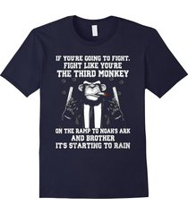if you're going to fight like you're the third monkey shirts men