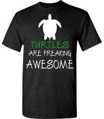 turtles are freaking awesome t shirt
