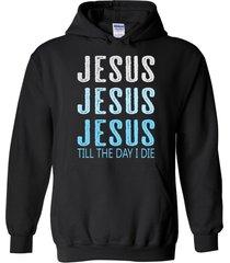 jesus till the day i die blend hoodie