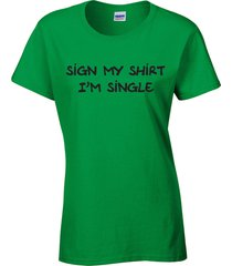 sign my shirt i'm single drinking st patrick's day pat's ladies tee shirt 1062