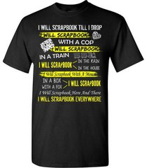 i will scrapbook everywhere t shirt