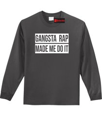 gangsta rap made me do it funny tee music dance party tee mens l/s tee