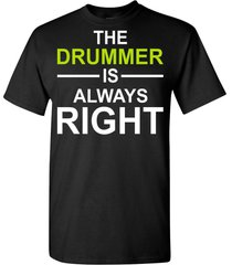 the drummer is always right t shirt