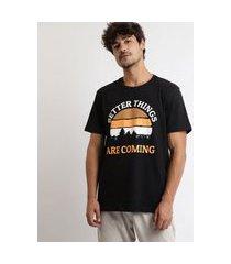 "camiseta masculina better things are coming"" manga curta gola careca preta"""
