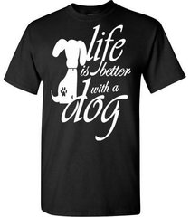 life is better with a dog t shirt