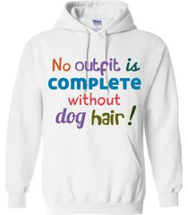no outfit is complete without dog hair blend hoodie