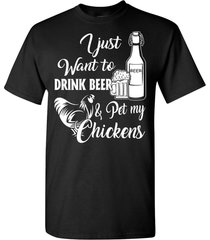 i just want to drink beer & pet my chickens t shirt