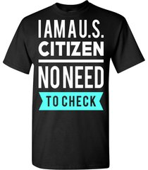 u.s. citizen no need to check t shirt