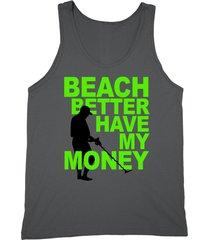 beach better have my money shirt funny metal detector treasure hunter unisex cha