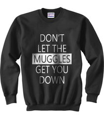 don't let muggles get you down crewneck sweatshirt black