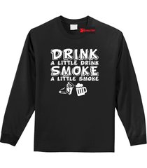 drink a little drink smoke a little smoke funny country music shirt mens l/s tee