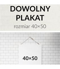dowolny plakat w rozmiarze 40x50cm