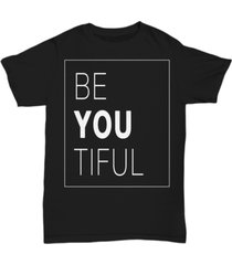 be-you-tiful best novelty funny gift t-shirt - unisex tee