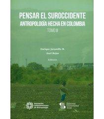 pensar el suroccidente. antropología hecha en colombia. tomo iii