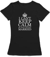i can't keep calm my son's getting married wedding quote women's t-shirt