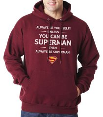 always be yourself unless you can be superman then always unisex hoodie maroon