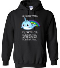 always be yourself unless you can be a narwhal blend hoodie