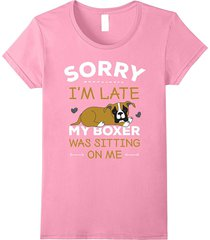 sor shop--boxer dog t-shirt -sorry i'm late my boxer was sitting on me women