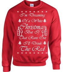 i'm dreaming of a white christmas i'll drink the red wine unisex sweatshirt 673