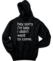 hey sorry i'm late i didn't want to come funny antisocial party shirt hoodie