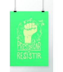 poster preservar é resistir