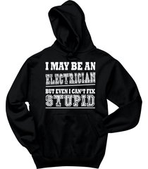 i may be an electrician but even i can't fix stupid funny gift shirt hoodie