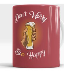 caneca don't worry beer happy