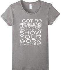 i got 99 problems show your work funny math teacher t-shirt women
