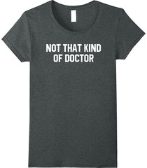 not that kind of doctor t shirt women