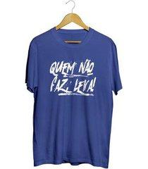 camiseta - quem não faz, leva. masculina