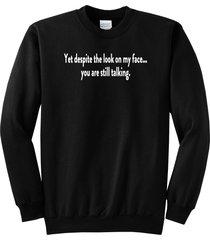 yet despite look on my face you're still talking funny rude crewneck sweatshirt