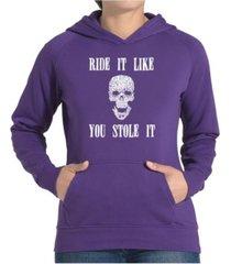 la pop art women's word art hooded sweatshirt -ride it like you stole it