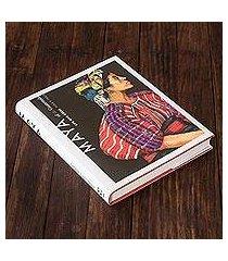 book, 'maya of guatemala - life and dress' (guatemala)