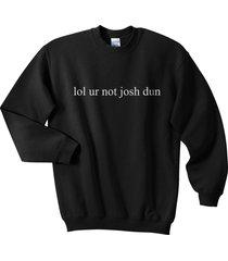 lol ur not josh dun crewneck sweatshirt black