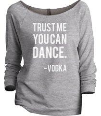 thread tank trust me you can dance vodka women's slouchy 3/4 sleeves raglan swea