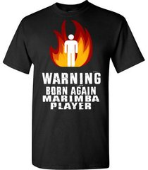 warning born again marimba t shirt